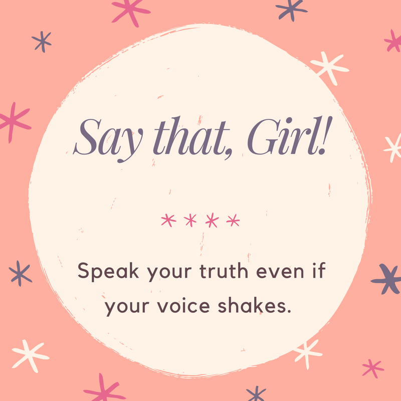 Speak your truth even if your voice shakes. 3